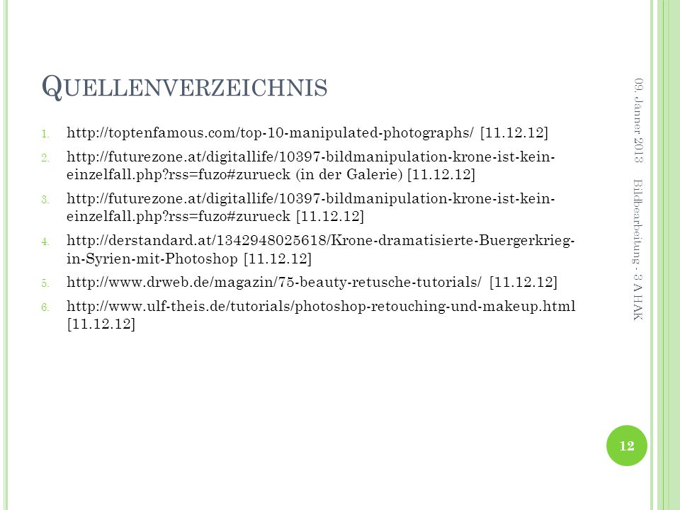 Quellenverzeichnis 09. Jänner 2013. http://toptenfamous.com/top-10-manipulated-photographs/ [11.12.12]